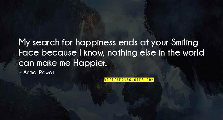 Happiness And Smiling Quotes By Anmol Rawat: My search for happiness ends at your Smiling
