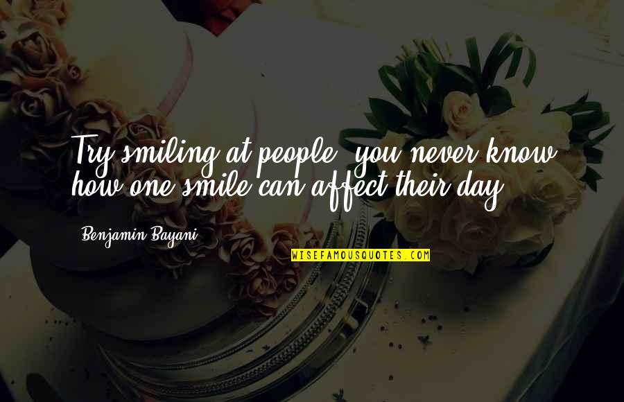 Happiness And Smiling Quotes By Benjamin Bayani: Try smiling at people, you never know how