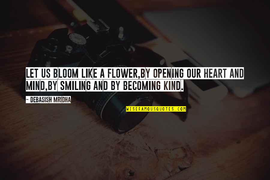 Happiness And Smiling Quotes By Debasish Mridha: Let us bloom like a flower,by opening our