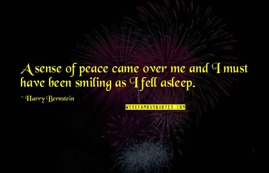 Happiness And Smiling Quotes By Harry Bernstein: A sense of peace came over me and