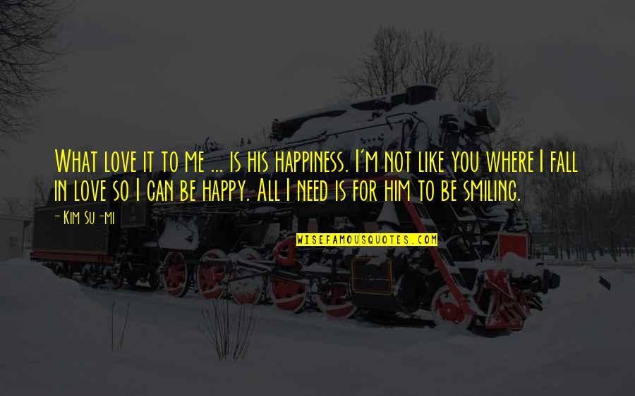 Happiness And Smiling Quotes By Kim Su-mi: What love it to me ... is his