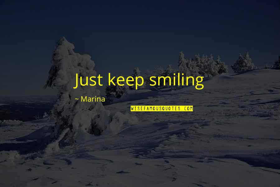 Happiness And Smiling Quotes By Marina: Just keep smiling