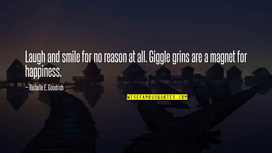 Happiness And Smiling Quotes By Richelle E. Goodrich: Laugh and smile for no reason at all.