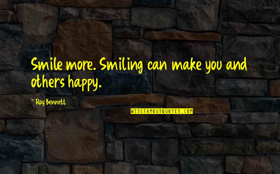 Happiness And Smiling Quotes By Roy Bennett: Smile more. Smiling can make you and others