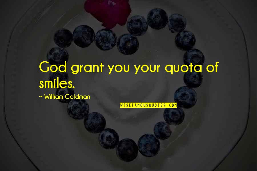 Happiness And Smiling Quotes By William Goldman: God grant you your quota of smiles.