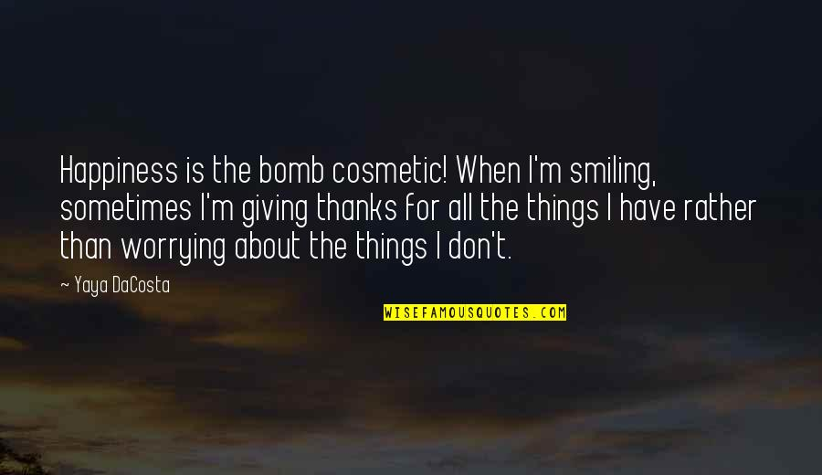 Happiness And Smiling Quotes By Yaya DaCosta: Happiness is the bomb cosmetic! When I'm smiling,