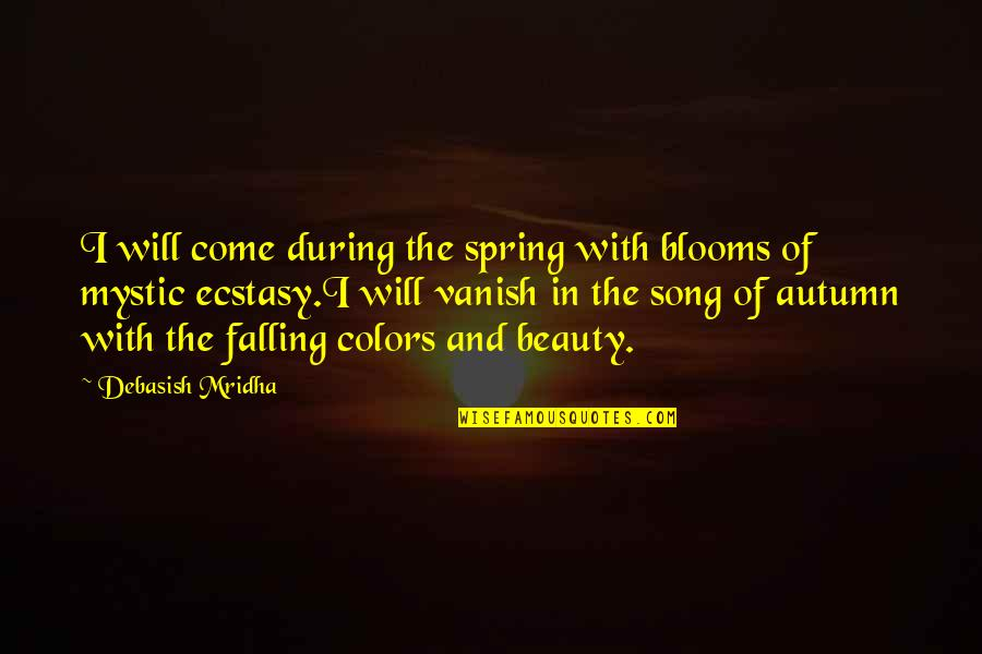 Happiness Blooms Quotes By Debasish Mridha: I will come during the spring with blooms