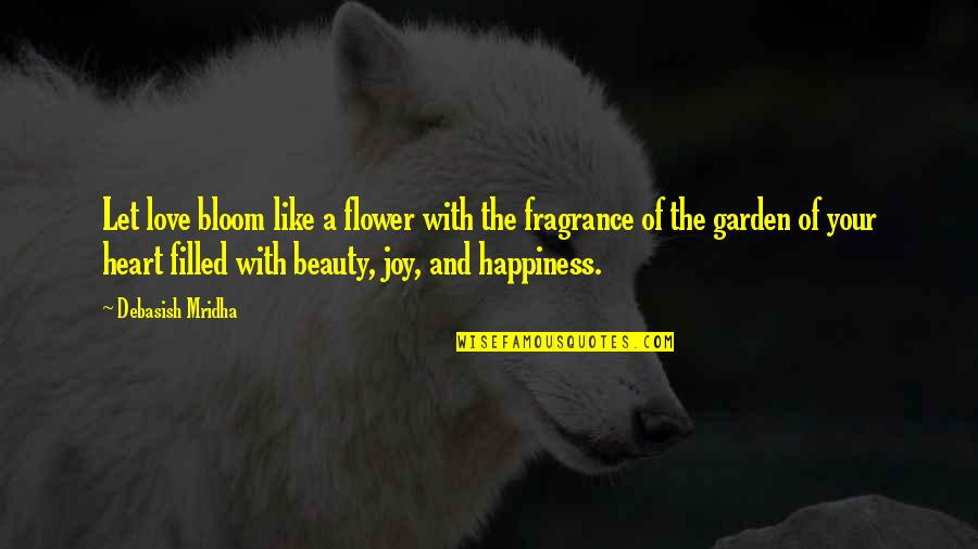 Happiness Blooms Quotes By Debasish Mridha: Let love bloom like a flower with the