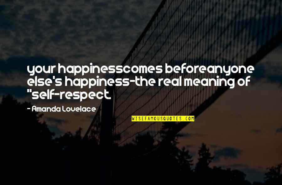 Happiness Comes Quotes By Amanda Lovelace: your happinesscomes beforeanyone else's happiness-the real meaning of