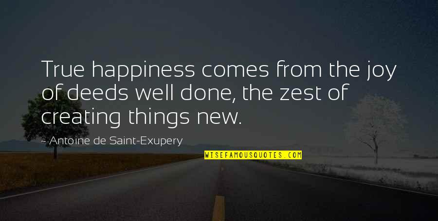Happiness Comes Quotes By Antoine De Saint-Exupery: True happiness comes from the joy of deeds