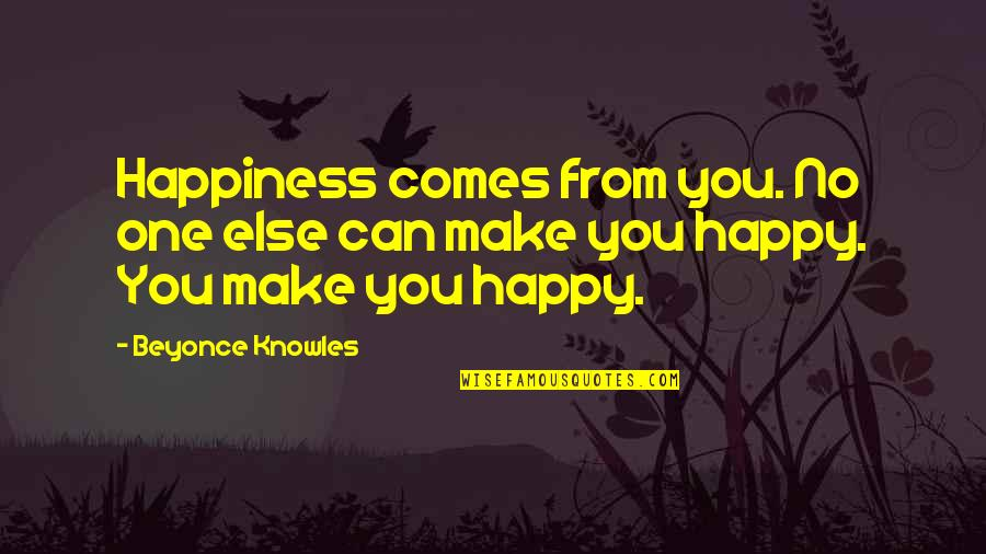 Happiness Comes Quotes By Beyonce Knowles: Happiness comes from you. No one else can