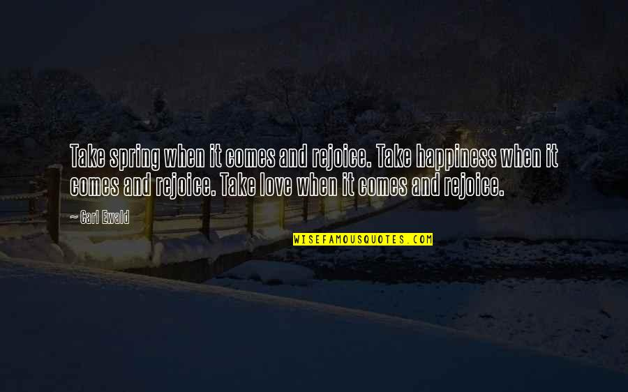 Happiness Comes Quotes By Carl Ewald: Take spring when it comes and rejoice. Take