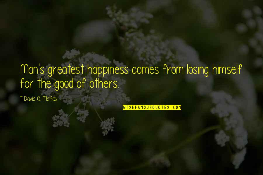 Happiness Comes Quotes By David O. McKay: Man's greatest happiness comes from losing himself for