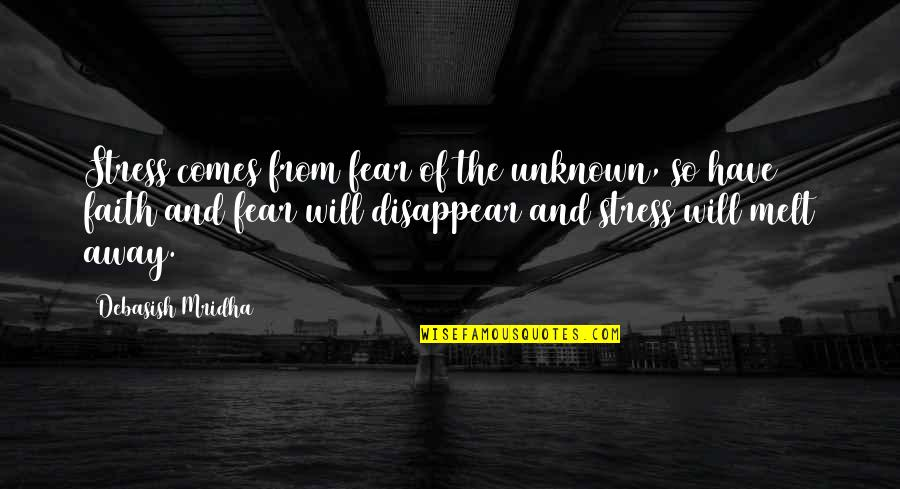 Happiness Comes Quotes By Debasish Mridha: Stress comes from fear of the unknown, so