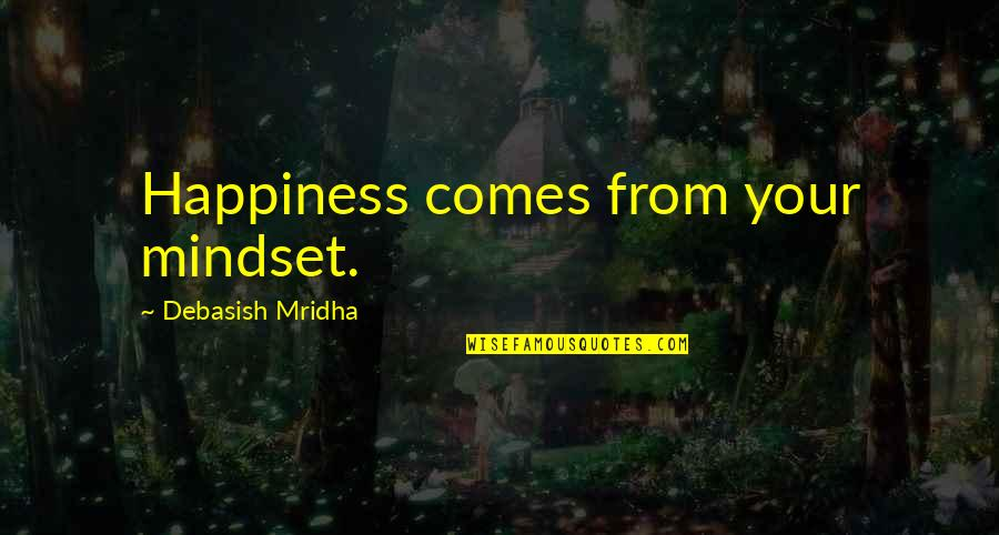 Happiness Comes Quotes By Debasish Mridha: Happiness comes from your mindset.