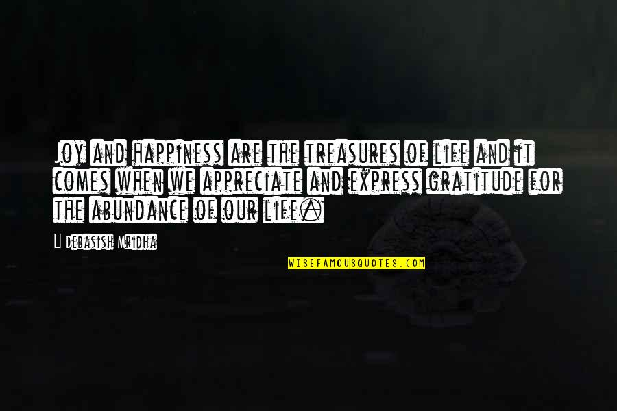 Happiness Comes Quotes By Debasish Mridha: Joy and happiness are the treasures of life
