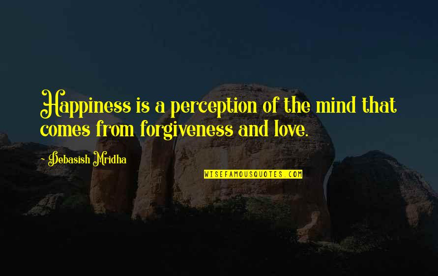 Happiness Comes Quotes By Debasish Mridha: Happiness is a perception of the mind that