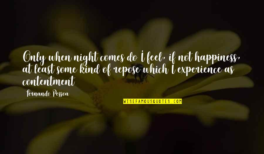 Happiness Comes Quotes By Fernando Pessoa: Only when night comes do I feel, if