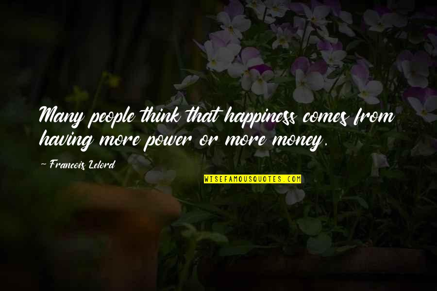 Happiness Comes Quotes By Francois Lelord: Many people think that happiness comes from having