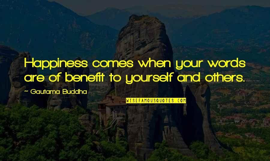 Happiness Comes Quotes By Gautama Buddha: Happiness comes when your words are of benefit