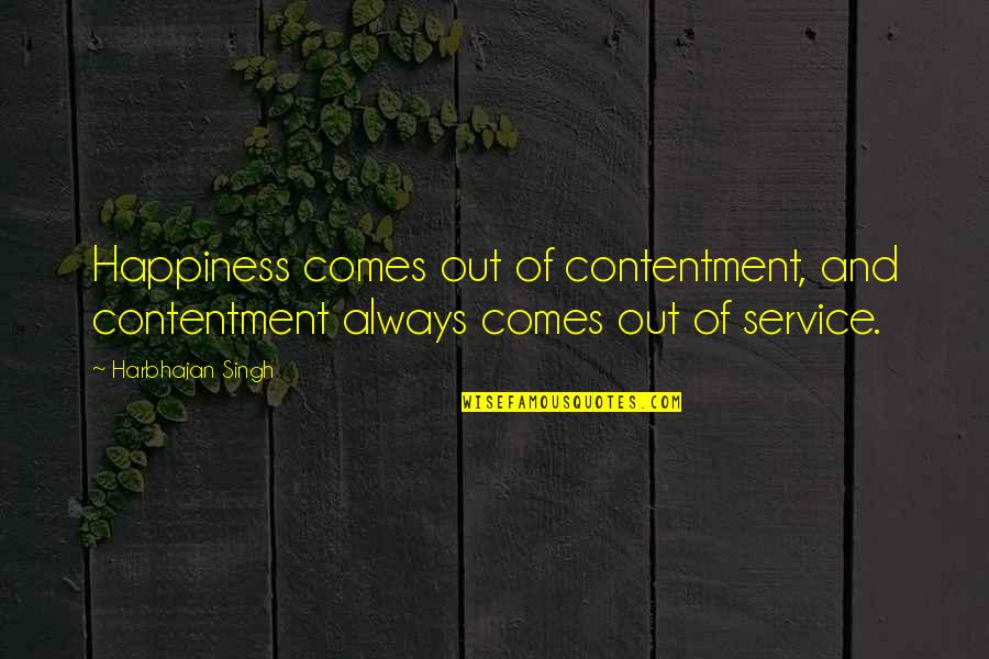 Happiness Comes Quotes By Harbhajan Singh: Happiness comes out of contentment, and contentment always