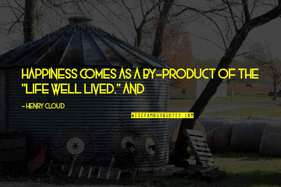 """Happiness Comes Quotes By Henry Cloud: Happiness comes as a by-product of the """"life"""