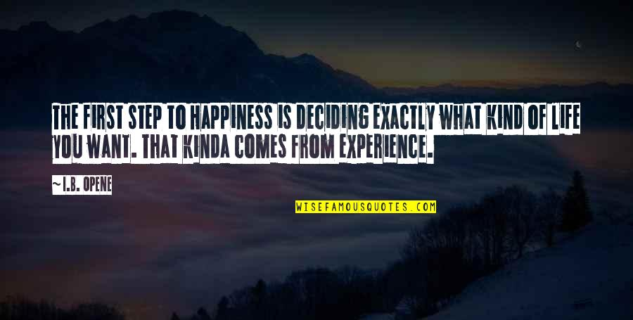 Happiness Comes Quotes By I.B. Opene: The first step to Happiness is deciding exactly