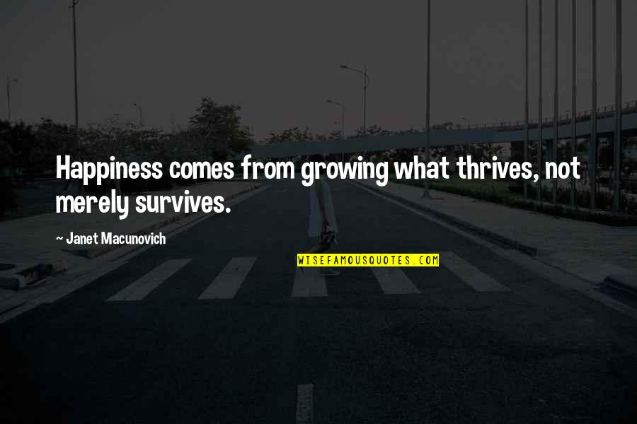 Happiness Comes Quotes By Janet Macunovich: Happiness comes from growing what thrives, not merely