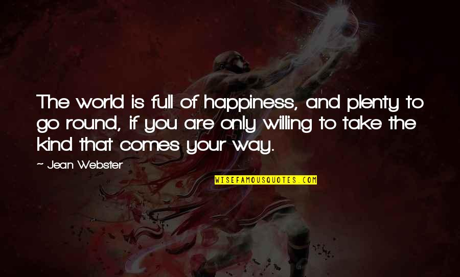 Happiness Comes Quotes By Jean Webster: The world is full of happiness, and plenty