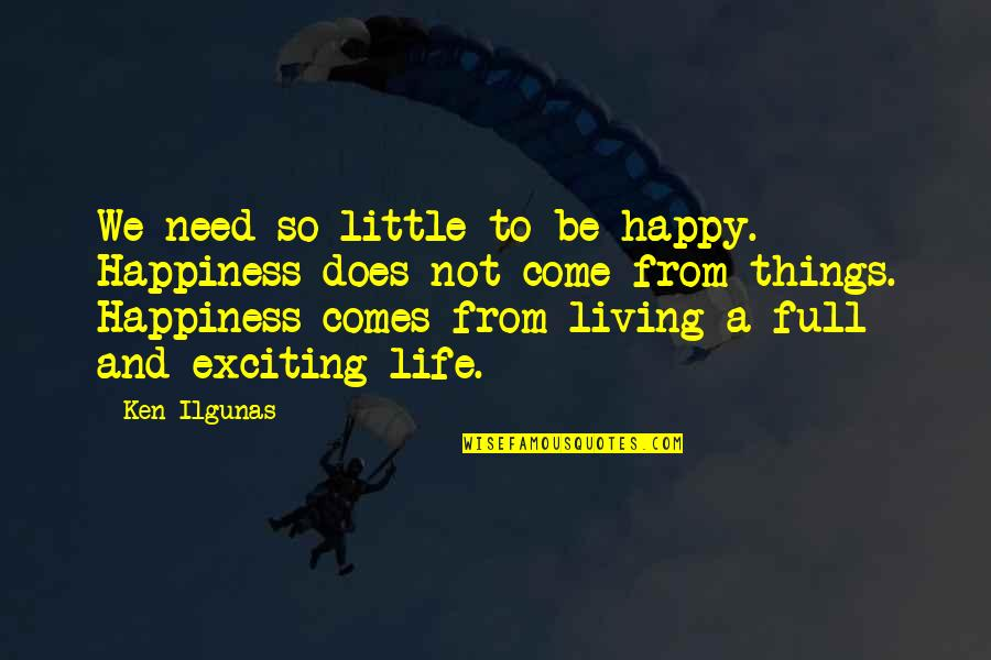 Happiness Comes Quotes By Ken Ilgunas: We need so little to be happy. Happiness