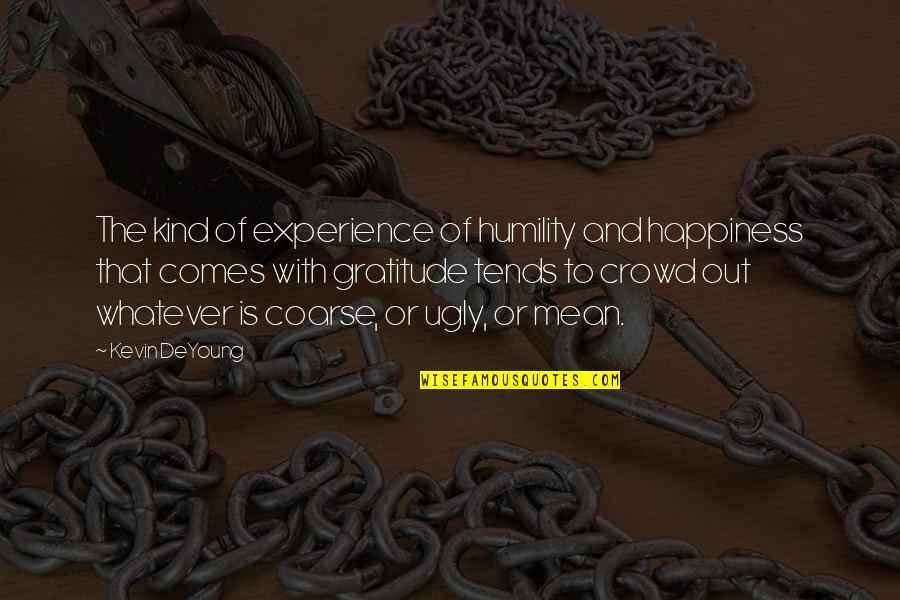 Happiness Comes Quotes By Kevin DeYoung: The kind of experience of humility and happiness