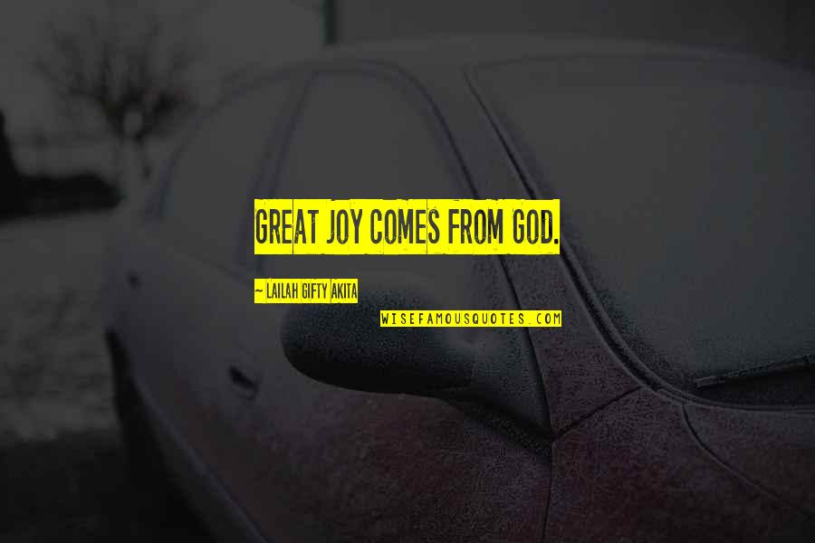 Happiness Comes Quotes By Lailah Gifty Akita: Great joy comes from God.