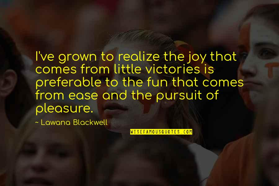 Happiness Comes Quotes By Lawana Blackwell: I've grown to realize the joy that comes