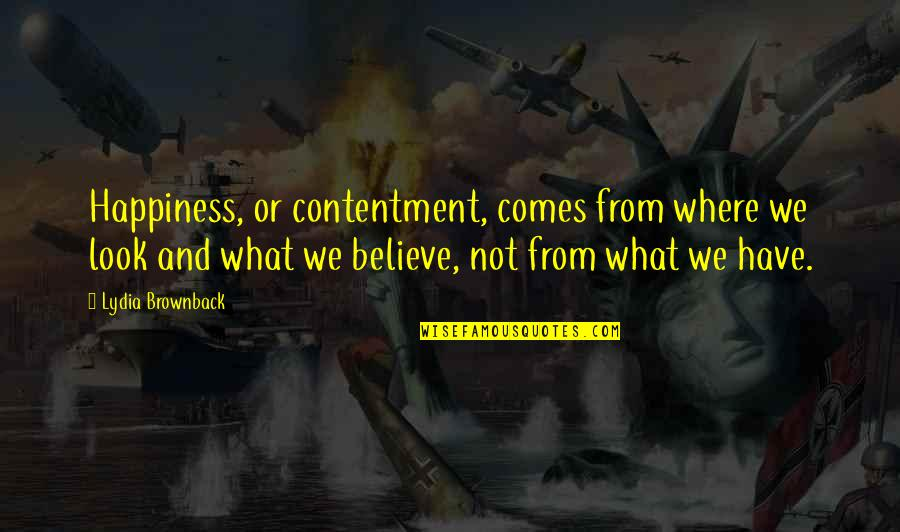 Happiness Comes Quotes By Lydia Brownback: Happiness, or contentment, comes from where we look