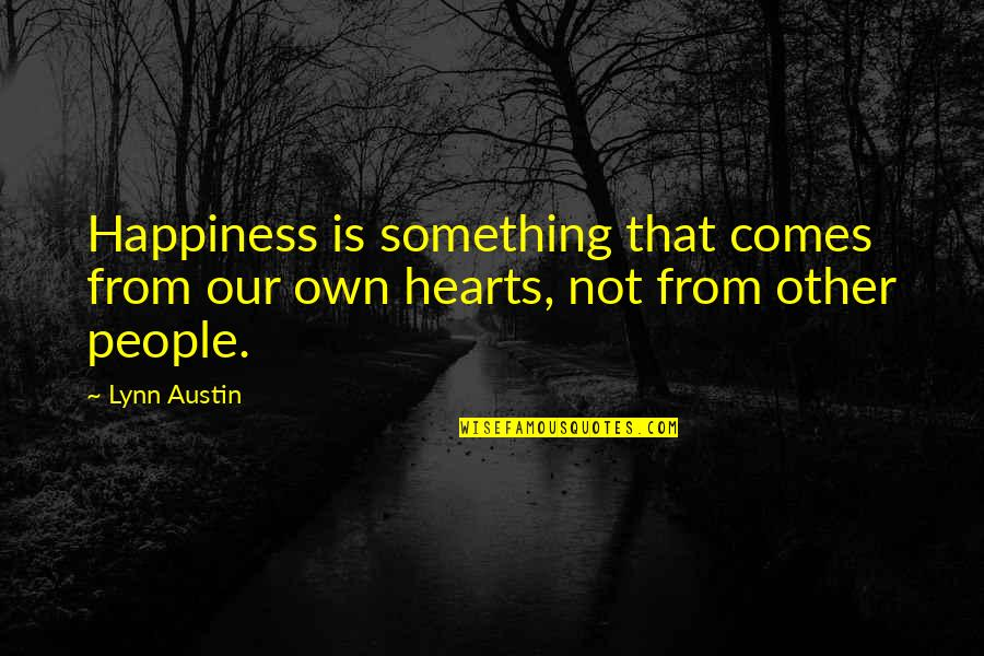 Happiness Comes Quotes By Lynn Austin: Happiness is something that comes from our own