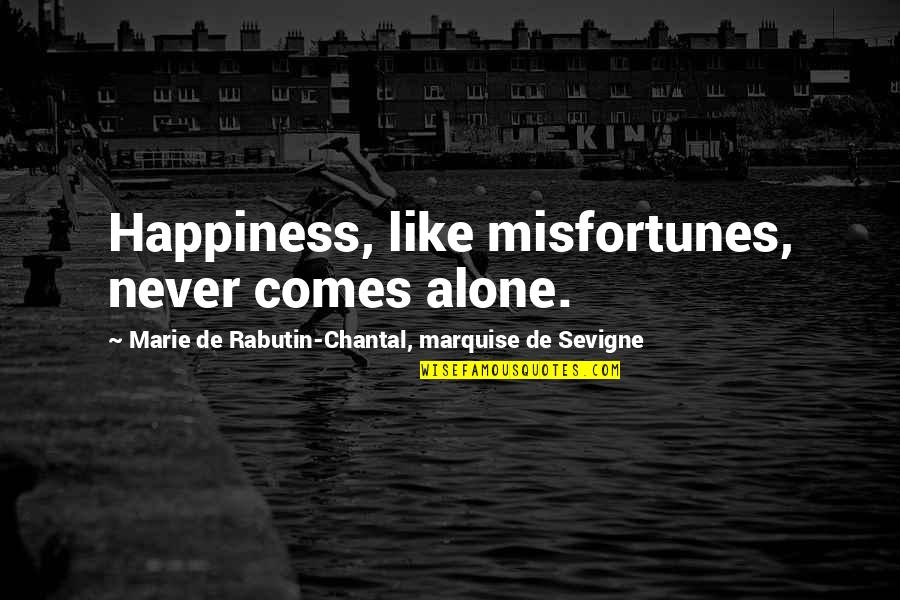 Happiness Comes Quotes By Marie De Rabutin-Chantal, Marquise De Sevigne: Happiness, like misfortunes, never comes alone.