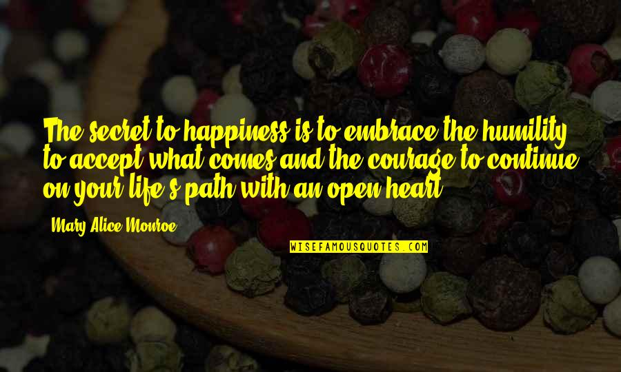 Happiness Comes Quotes By Mary Alice Monroe: The secret to happiness is to embrace the