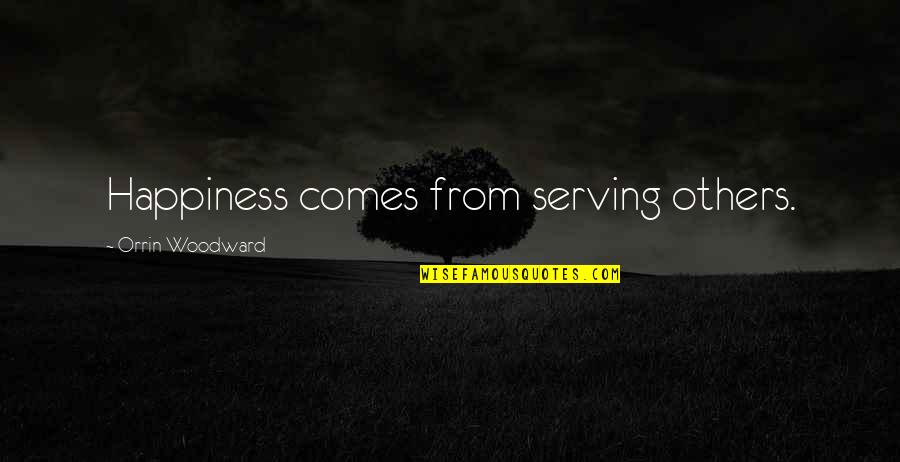 Happiness Comes Quotes By Orrin Woodward: Happiness comes from serving others.