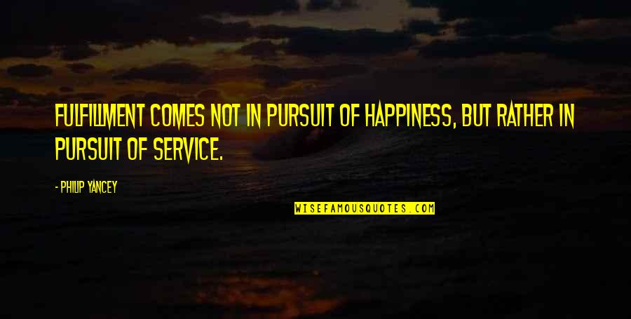 Happiness Comes Quotes By Philip Yancey: Fulfillment comes not in pursuit of happiness, but