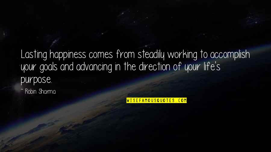 Happiness Comes Quotes By Robin Sharma: Lasting happiness comes from steadily working to accomplish