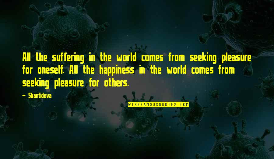 Happiness Comes Quotes By Shantideva: All the suffering in the world comes from