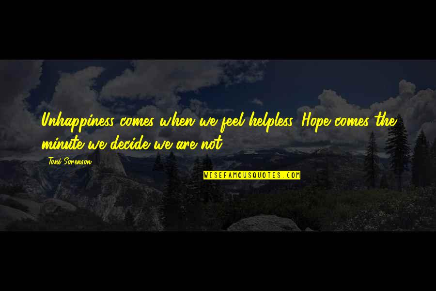 Happiness Comes Quotes By Toni Sorenson: Unhappiness comes when we feel helpless. Hope comes