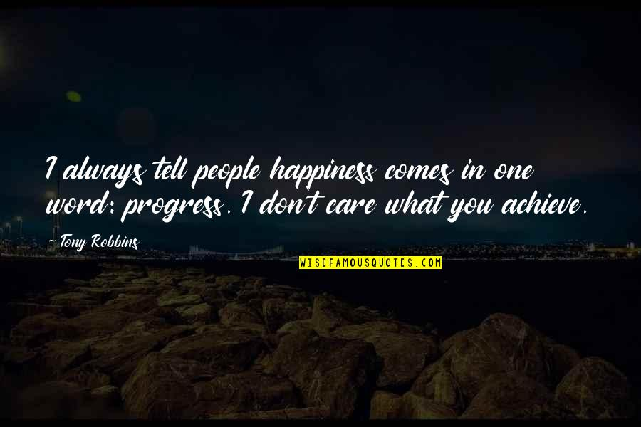 Happiness Comes Quotes By Tony Robbins: I always tell people happiness comes in one