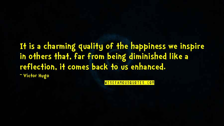 Happiness Comes Quotes By Victor Hugo: It is a charming quality of the happiness