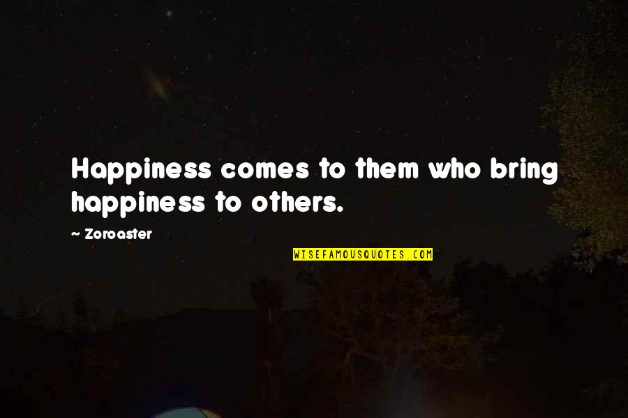 Happiness Comes Quotes By Zoroaster: Happiness comes to them who bring happiness to
