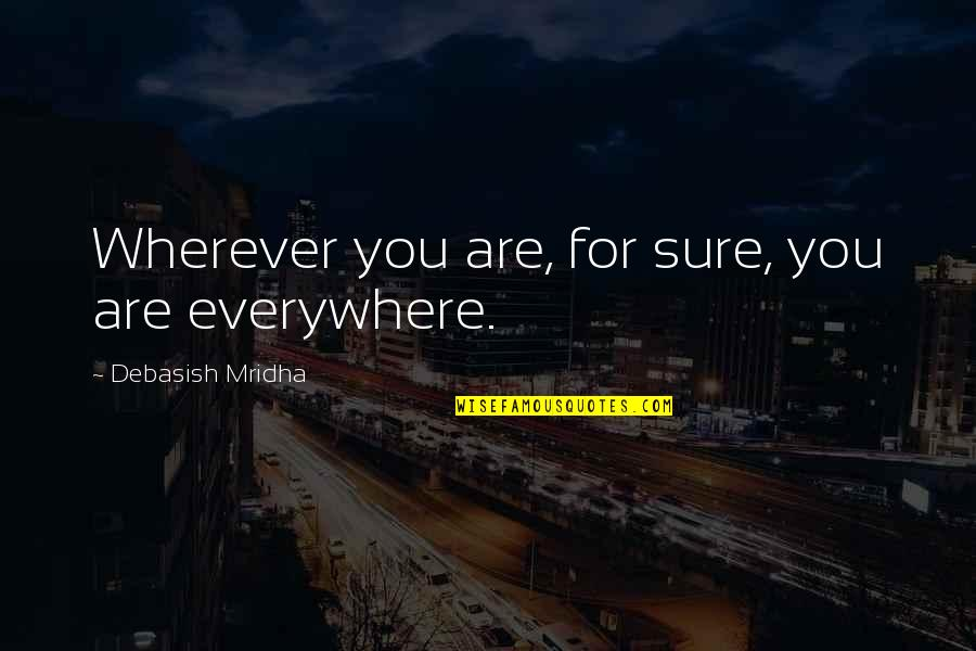 Happiness Is Everywhere Quotes By Debasish Mridha: Wherever you are, for sure, you are everywhere.