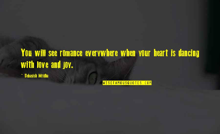 Happiness Is Everywhere Quotes By Debasish Mridha: You will see romance everywhere when your heart