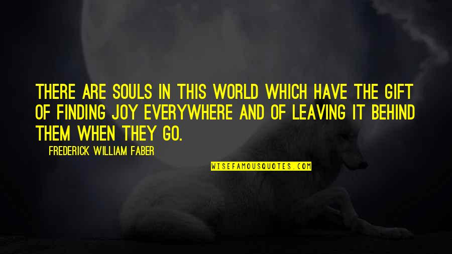 Happiness Is Everywhere Quotes By Frederick William Faber: There are souls in this world which have