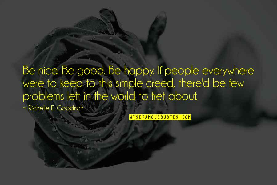 Happiness Is Everywhere Quotes By Richelle E. Goodrich: Be nice. Be good. Be happy. If people