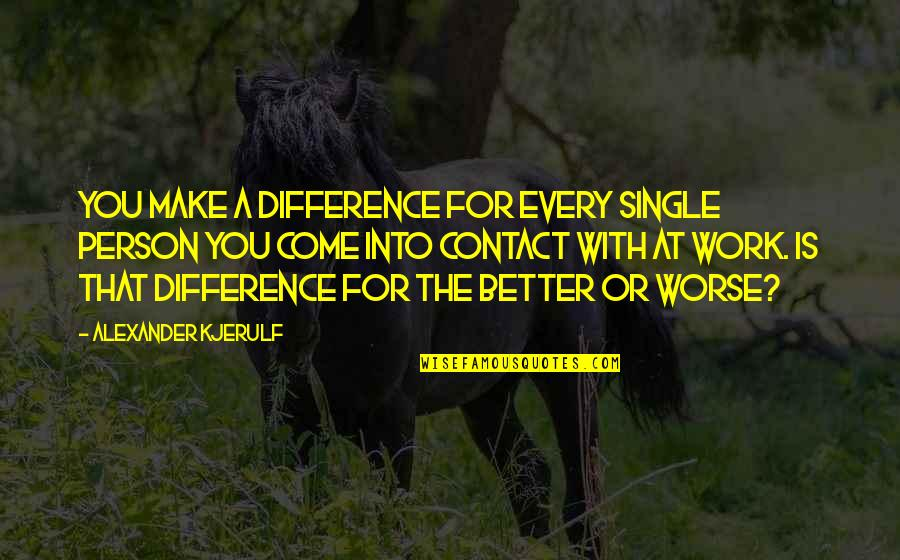 Happiness Is Success Quotes By Alexander Kjerulf: You make a difference for every single person